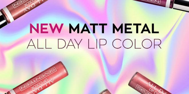 Η Seventeen Cosmetics λανσάρει τη σειρά Matt Metal All Day Lip Color